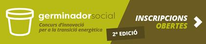 Germinador Social. concurs d'innovació per a la transició energètica. 2a edició. Inscripcions Obertes